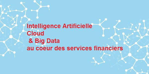 Regtech : Intelligence artificielle, Cloud et Big Data au cœur du secteur financier