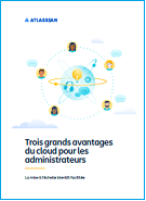 Top 3 des avantages du cloud pour les Administrateurs IT